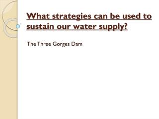 What strategies can be used to sustain our water supply?