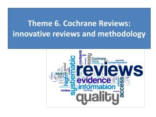 Theme 6. Cochrane Reviews: innovative reviews and methodology