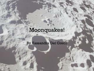 Moonquakes!