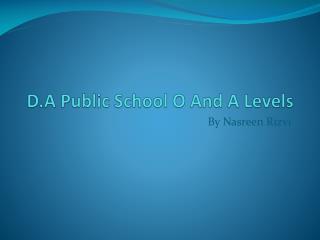 D.A Public School O And A Levels