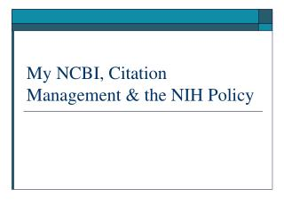 My NCBI,  Citation Management & the NIH Policy