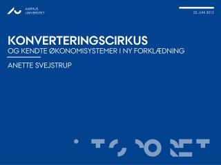 Konverteringscirkus og kendte  økonomisystemer i ny  forklædning Anette Svejstrup