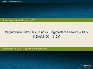Peginterferon alfa - 2b + RBV vs.  Peginterferon alfa- 2a + RBV IDEAL  STUDY