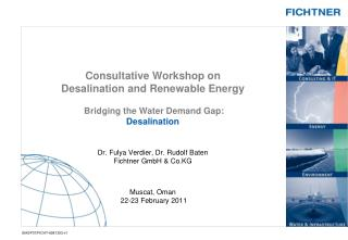 Consultative Workshop on  Desalination and Renewable Energy    Bridging the Water Demand Gap:  Desalination   Dr. Fulya