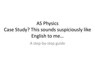 AS Physics Case Study? This sounds suspiciously like English to me…