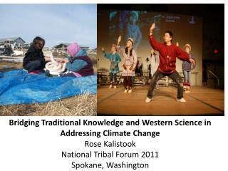 Bridging Traditional Knowledge and Western Science in Addressing Climate Change Rose Kalistook