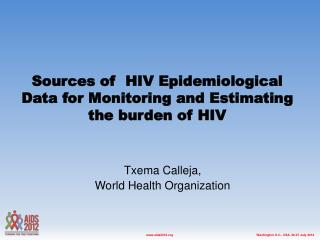 Sources of   HIV  Epidemiological Data  for  Monitoring and Estimating the burden of HIV
