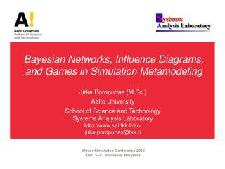 Bayesian Networks, Influence Diagrams, and Games in Simulation  Metamodeling