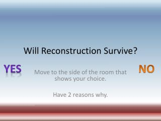 Will Reconstruction Survive?