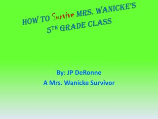 How to  Survive  Mrs.  Wanicke's  5 th  Grade Class