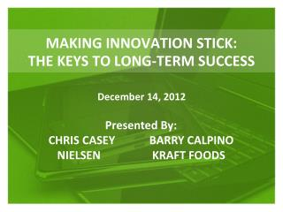 MAKING INNOVATION STICK:  THE KEYS TO LONG-TERM SUCCESS