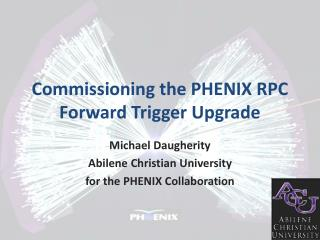 Commissioning the PHENIX RPC Forward Trigger Upgrade