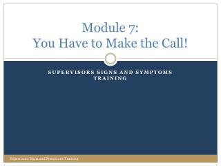 Module 7: You Have to Make the Call!