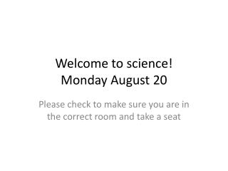 Welcome to science! Monday August 20