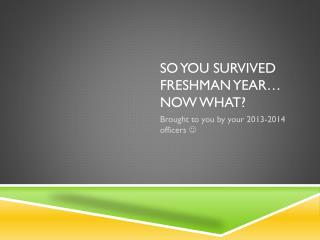 So you survived freshman year… Now what?