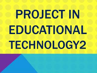 Project in Educational  Technology2