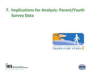 7.	Implications for Analysis: Parent/Youth Survey Data