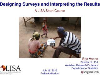 Eric Vance Director of  LISA Assistant Research Professor Department of  Statistics