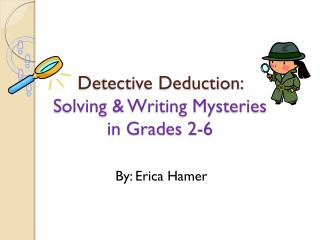 Detective Deduction:  Solving & Writing Mysteries  in Grades 2-6