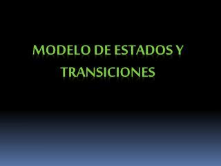 MODELO DE ESTADOS Y TRANSICIONES