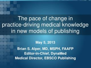 The pace of change in practice-driving medical knowledge in new models of publishing