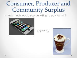Consumer, Producer and Community Surplus