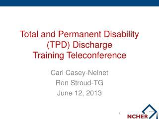 Total and Permanent Disability (TPD) Discharge                 Training Teleconference