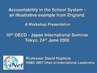 Accountability in the School System   an illustrative example from England.  A Workshop Presentation