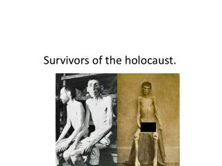 Survivors of the holocaust.