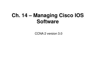 Ch. 14   Managing Cisco IOS Software