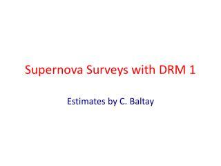 Supernova Surveys with DRM 1