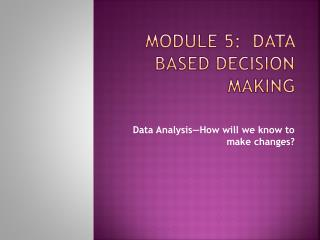 Module 5:   Data based decision making