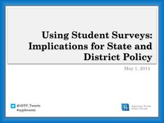 Using Student Surveys:  Implications for State and District Policy