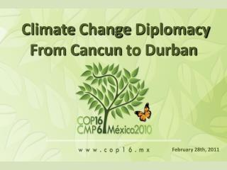 Climate Change Diplomacy From Cancun to  Durban