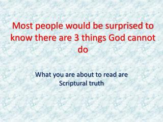 Most people would be surprised to know there are 3 things God cannot do