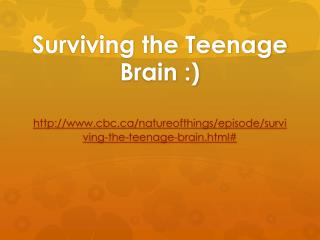 Surviving the Teenage  Brain :)