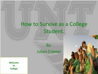 How to Survive as a College  S tudent.