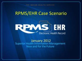 RPMS/EHR Case Scenario