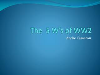 The  5 W's of WW2