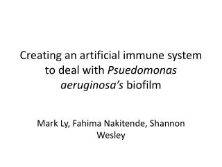 Creating an artificial immune  system to deal with  Psuedomonas aeruginosa's biofilm