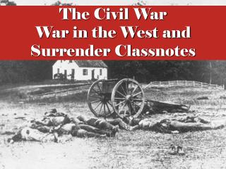 The Civil War War in the West and Surrender Classnotes