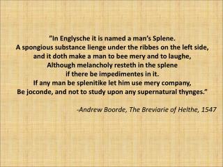 """""""In Englysche it is named a man's Splene."""