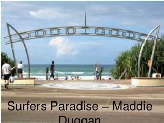 Surfers  Paradise – Maddie Duggan