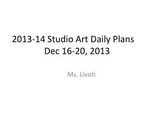 2013-14 Studio Art Daily Plans Dec 16-20,  2013