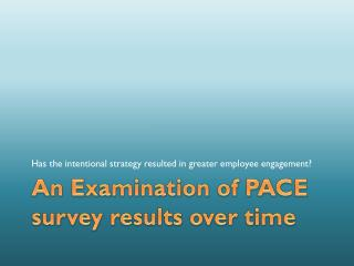 An Examination of PACE survey results over time