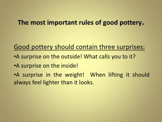 The most important rules of good pottery .