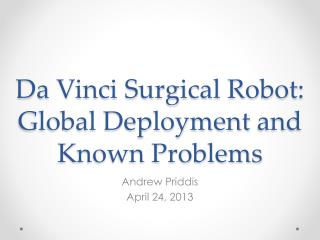 Da  Vinci Surgical  Robot :  Global Deployment and  K nown Problems