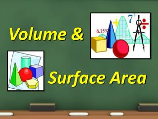 Volume &  Surface Area