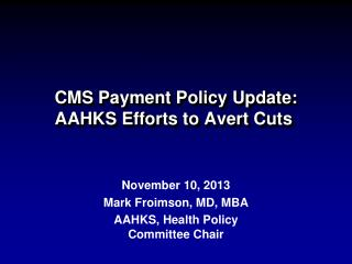 CMS Payment Policy Update: AAHKS Efforts to Avert Cuts�