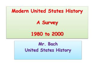 Modern United States History A Survey 1980 to 2000